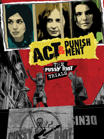 Act & Punishment - The Pussy Riot Trails